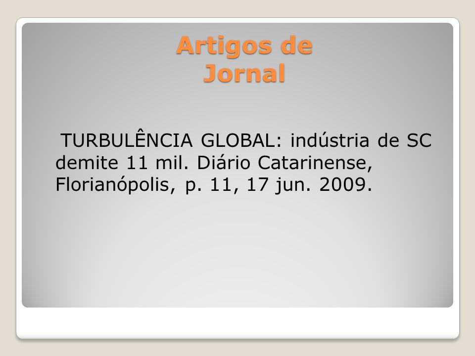 Artigos de Jornal Artigos de Jornal TURBULÊNCIA GLOBAL: indústria de SC demite 11 mil.