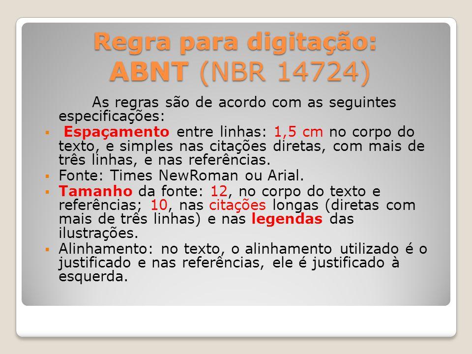 Regra para digitação: ABNT (NBR 14724) Regra para digitação: ABNT (NBR 14724) As regras são de acordo com as seguintes especificações:  Espaçamento entre linhas: 1,5 cm no corpo do texto, e simples nas citações diretas, com mais de três linhas, e nas referências.