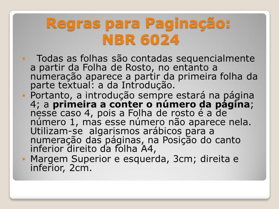 Regras para Paginação: NBR 6024  Todas as folhas são contadas sequencialmente a partir da Folha de Rosto, no entanto a numeração aparece a partir da primeira folha da parte textual: a da Introdução.