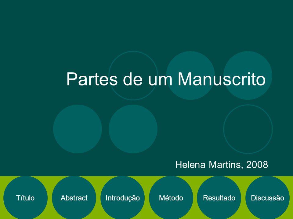 TítuloAbstractIntroduçãoMétodoResultadoDiscussão Partes de um Manuscrito Helena Martins, 2008