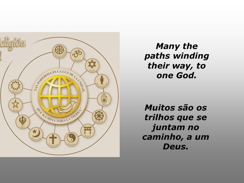 Muitas formas diferentes que nós oramos, a um Deus. Many the ways all of us pray, to one God.