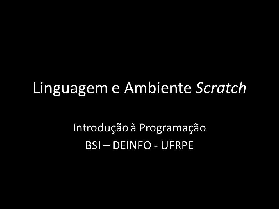 Linguagem e Ambiente Scratch Introdução à Programação BSI – DEINFO - UFRPE