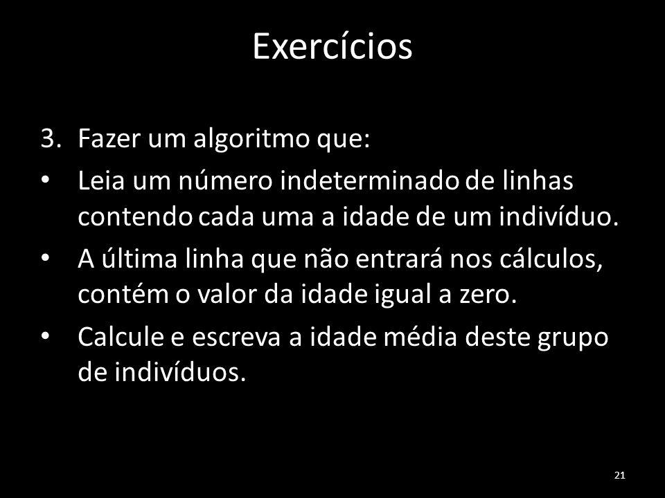 Exercícios 3.Fazer um algoritmo que: Leia um número indeterminado de linhas contendo cada uma a idade de um indivíduo.