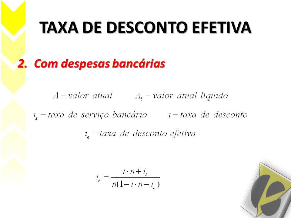 TAXA DE DESCONTO EFETIVA 2.Com despesas bancárias