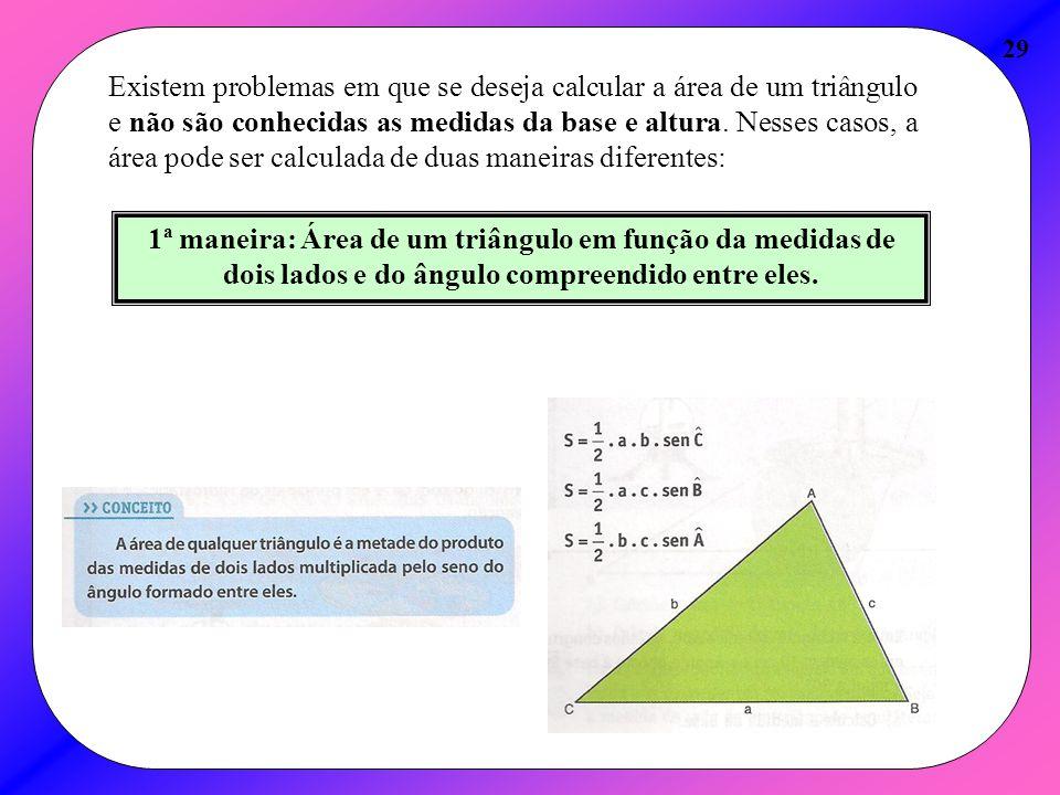 29 Existem problemas em que se deseja calcular a área de um triângulo e não são conhecidas as medidas da base e altura. Nesses casos, a área pode ser