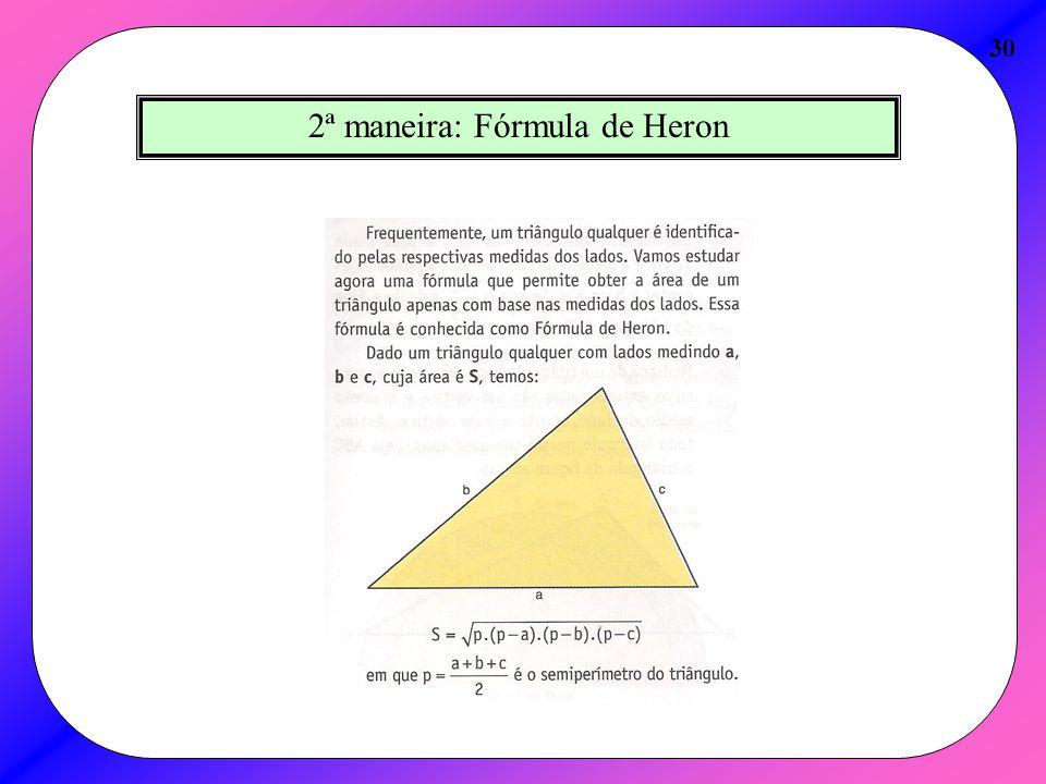 30 2ª maneira: Fórmula de Heron