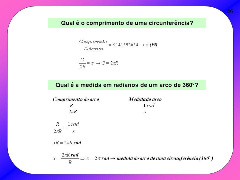 36 Qual é o comprimento de uma circunferência? Qual é a medida em radianos de um arco de 360°?
