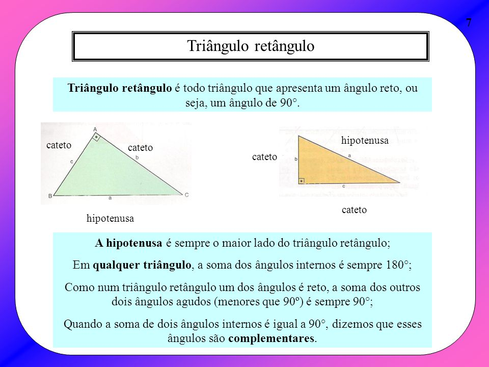 Triângulo retângulo 7 Triângulo retângulo é todo triângulo que apresenta um ângulo reto, ou seja, um ângulo de 90°. cateto hipotenusa cateto hipotenus