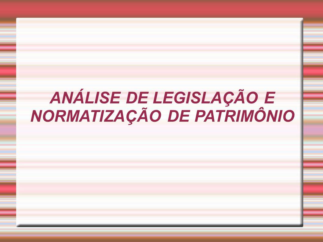 ANÁLISE DE LEGISLAÇÃO E NORMATIZAÇÃO DE PATRIMÔNIO