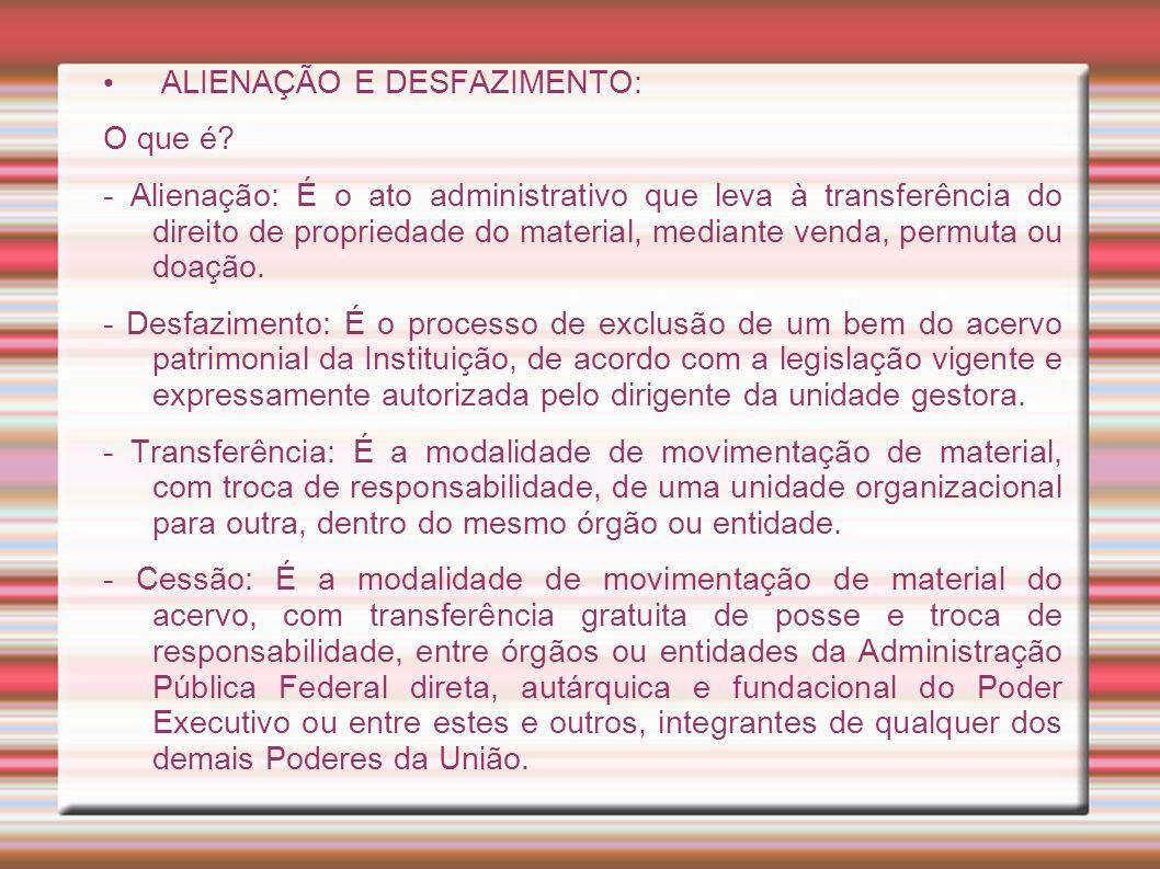 ALIENAÇÃO E DESFAZIMENTO: O que é? - Alienação: É o ato administrativo que leva à transferência do direito de propriedade do material, mediante venda,