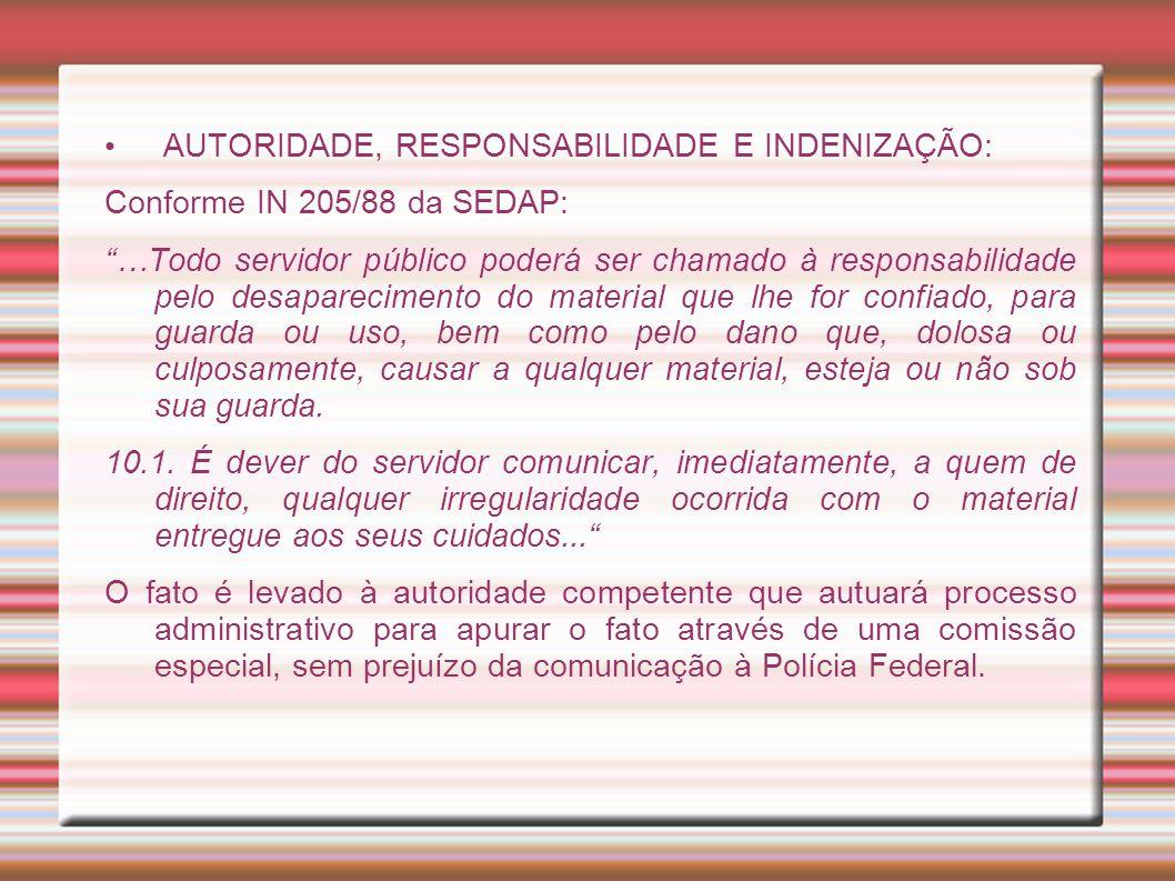 """AUTORIDADE, RESPONSABILIDADE E INDENIZAÇÃO: Conforme IN 205/88 da SEDAP: """"…Todo servidor público poderá ser chamado à responsabilidade pelo desapareci"""