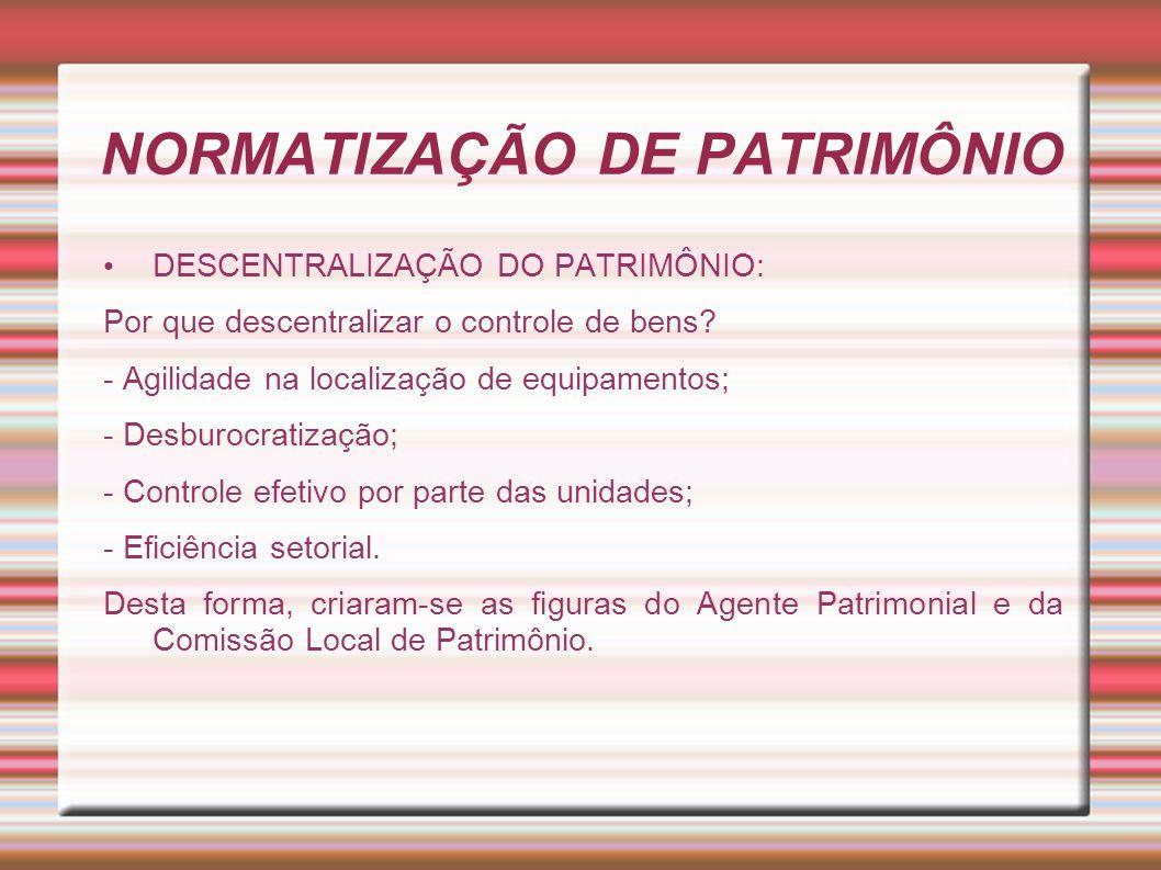 NORMATIZAÇÃO DE PATRIMÔNIO DESCENTRALIZAÇÃO DO PATRIMÔNIO: Por que descentralizar o controle de bens? - Agilidade na localização de equipamentos; - De