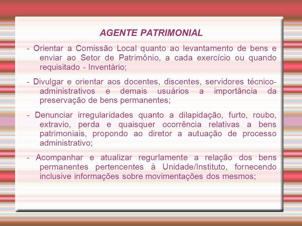 AGENTE PATRIMONIAL - Orientar a Comissão Local quanto ao levantamento de bens e enviar ao Setor de Patrimônio, a cada exercício ou quando requisitado
