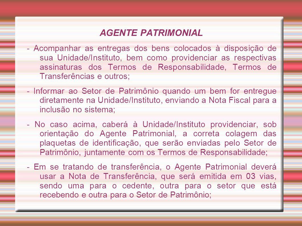 AGENTE PATRIMONIAL - Acompanhar as entregas dos bens colocados à disposição de sua Unidade/Instituto, bem como providenciar as respectivas assinaturas