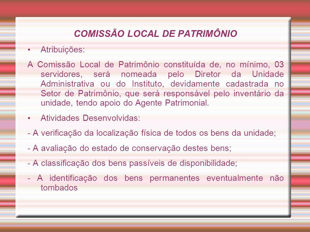 COMISSÃO LOCAL DE PATRIMÔNIO Atribuições: A Comissão Local de Patrimônio constituída de, no mínimo, 03 servidores, será nomeada pelo Diretor da Unidad