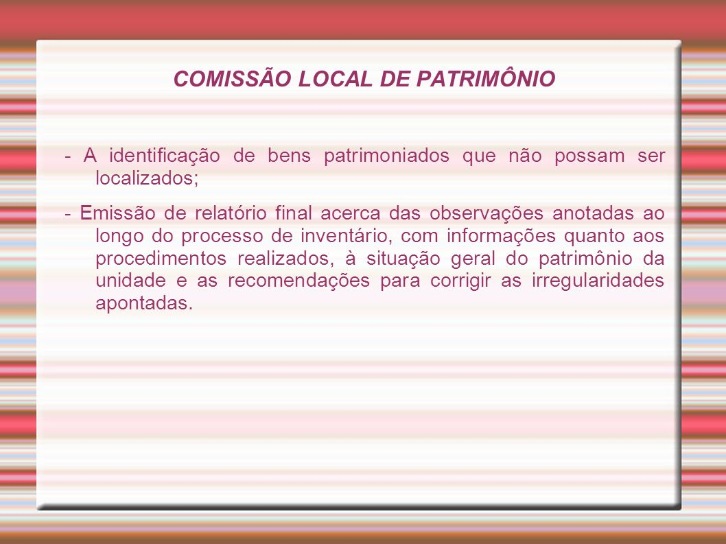 COMISSÃO LOCAL DE PATRIMÔNIO - A identificação de bens patrimoniados que não possam ser localizados; - Emissão de relatório final acerca das observaçõ