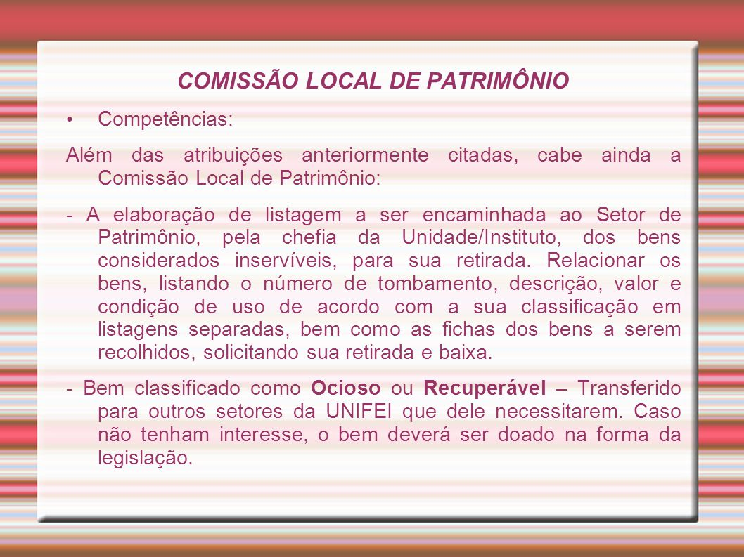 COMISSÃO LOCAL DE PATRIMÔNIO Competências: Além das atribuições anteriormente citadas, cabe ainda a Comissão Local de Patrimônio: - A elaboração de li