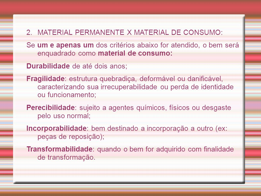 2.MATERIAL PERMANENTE X MATERIAL DE CONSUMO: Se um e apenas um dos critérios abaixo for atendido, o bem será enquadrado como material de consumo: Dura