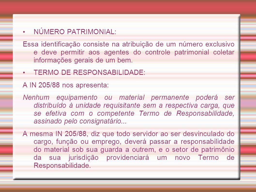 NÚMERO PATRIMONIAL: Essa identificação consiste na atribuição de um número exclusivo e deve permitir aos agentes do controle patrimonial coletar infor