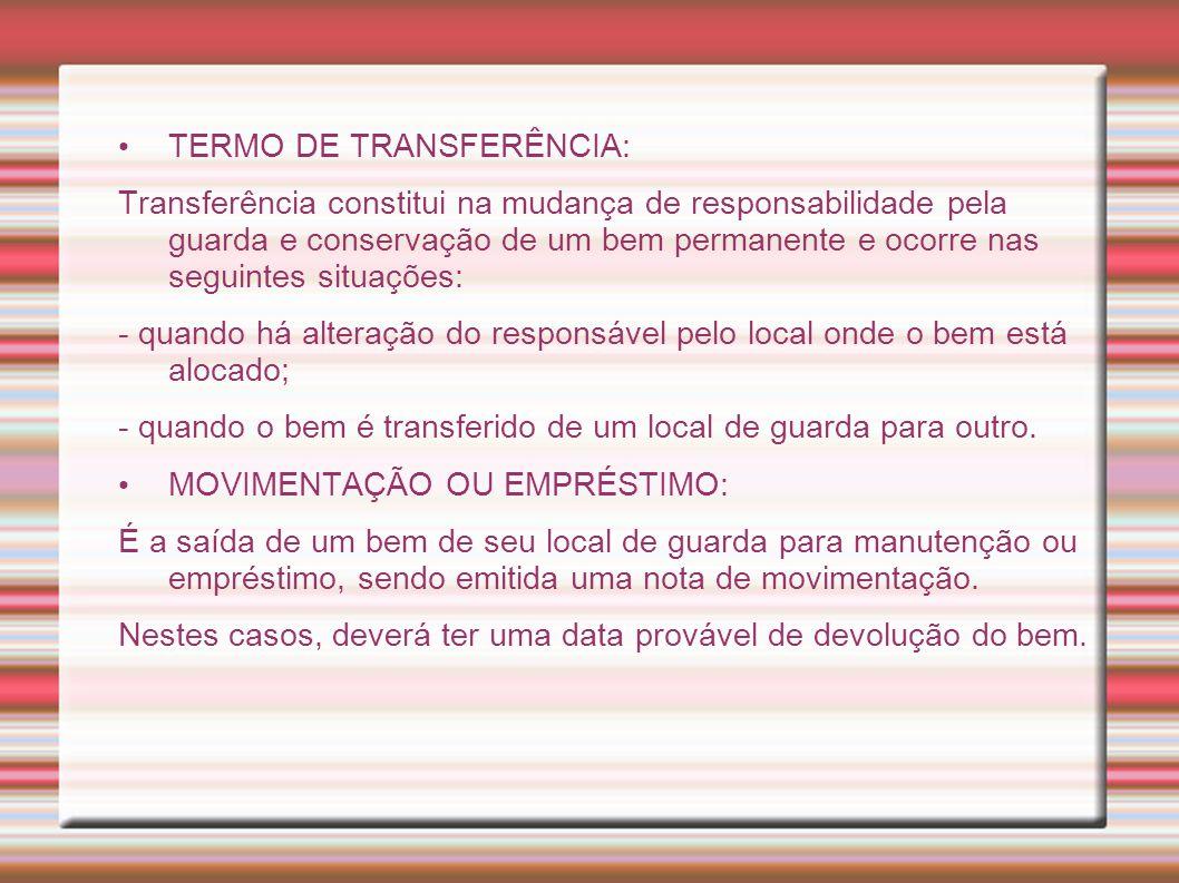 TERMO DE TRANSFERÊNCIA: Transferência constitui na mudança de responsabilidade pela guarda e conservação de um bem permanente e ocorre nas seguintes s