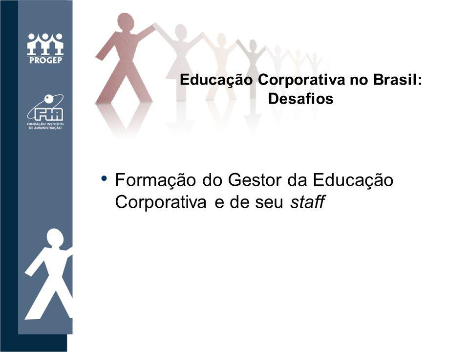 Formação do Gestor da Educação Corporativa e de seu staff Educação Corporativa no Brasil: Desafios