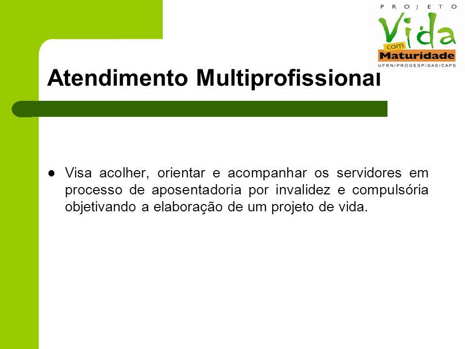 Atendimento Multiprofissional Visa acolher, orientar e acompanhar os servidores em processo de aposentadoria por invalidez e compulsória objetivando a elaboração de um projeto de vida.