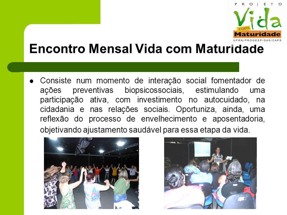 Encontro Mensal Vida com Maturidade Consiste num momento de interação social fomentador de ações preventivas biopsicossociais, estimulando uma participação ativa, com investimento no autocuidado, na cidadania e nas relações sociais.