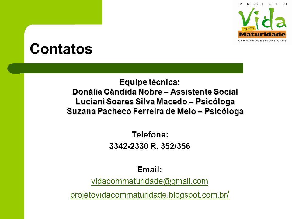 Contatos Equipe técnica: Donália Cândida Nobre – Assistente Social Luciani Soares Silva Macedo – Psicóloga Suzana Pacheco Ferreira de Melo – Psicóloga Telefone: 3342-2330 R.