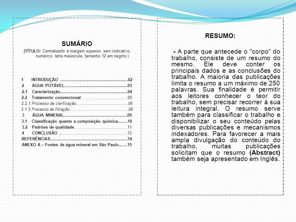 SUMÁRIO (TÍTULO: Centralizado à margem superior, sem indicativo numérico, letra maiúscula, tamanho 12 em negrito ) 1 INTRODUÇÃO.......................