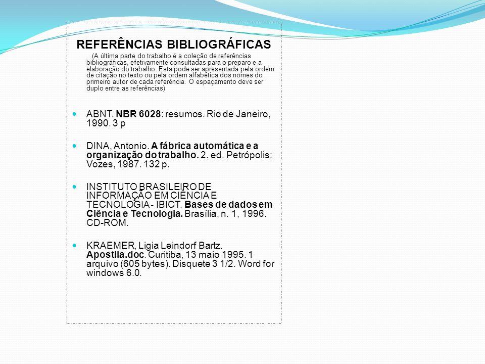 REFERÊNCIAS BIBLIOGRÁFICAS (A última parte do trabalho é a coleção de referências bibliográficas, efetivamente consultadas para o preparo e a elaboraç