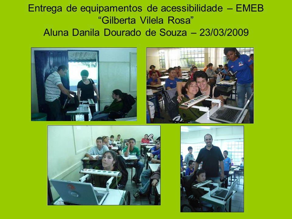 """Entrega de equipamentos de acessibilidade – EMEB """"Gilberta Vilela Rosa"""" Aluna Danila Dourado de Souza – 23/03/2009"""
