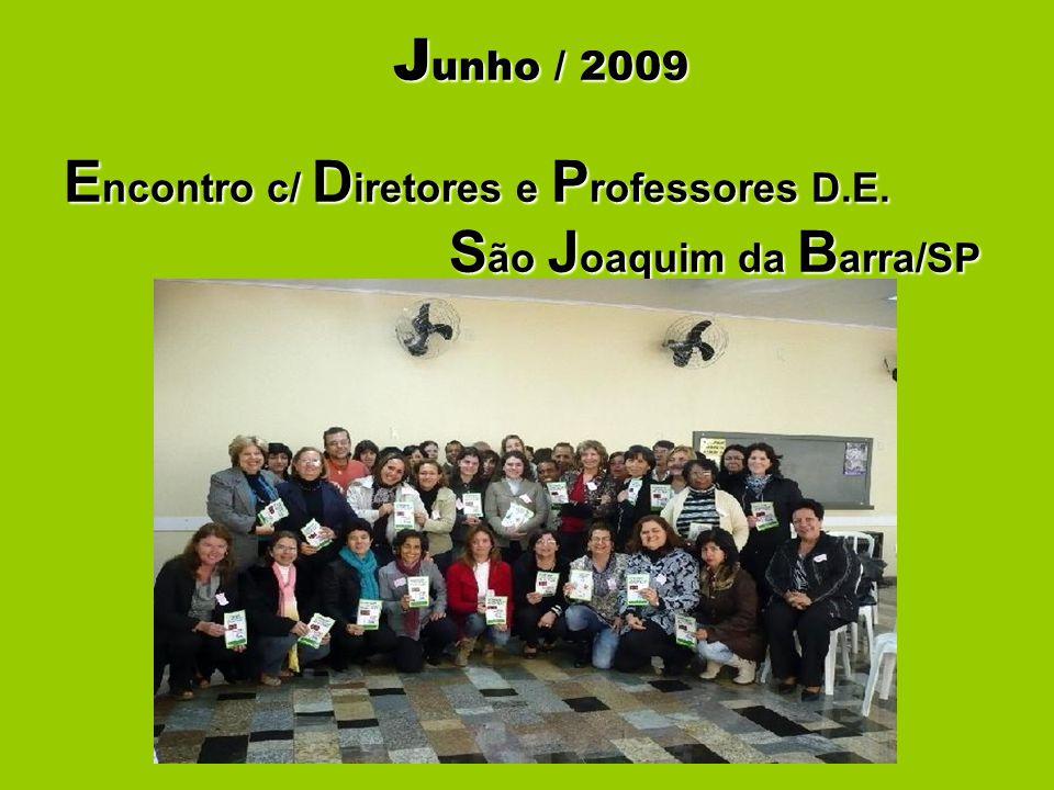 J unho / 2009 E ncontro c/ D iretores e P rofessores D.E. S ão J oaquim da B arra/SP J unho / 2009 E ncontro c/ D iretores e P rofessores D.E. S ão J