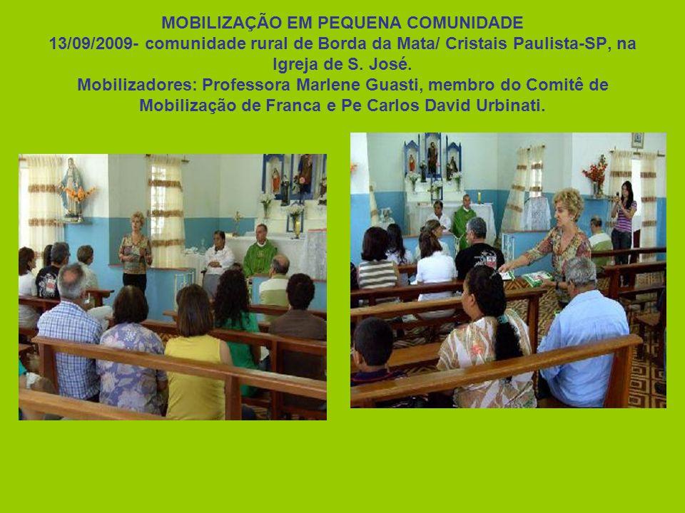 MOBILIZAÇÃO EM PEQUENA COMUNIDADE 13/09/2009- comunidade rural de Borda da Mata/ Cristais Paulista-SP, na Igreja de S. José. Mobilizadores: Professora