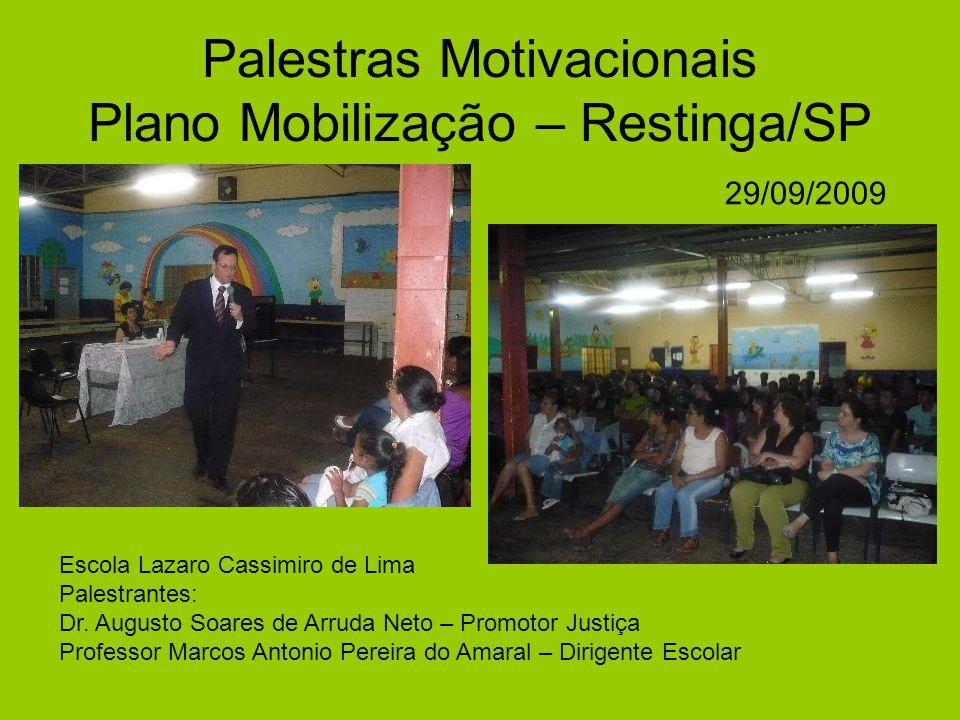 Palestras Motivacionais Plano Mobilização – Restinga/SP Escola Lazaro Cassimiro de Lima Palestrantes: Dr. Augusto Soares de Arruda Neto – Promotor Jus