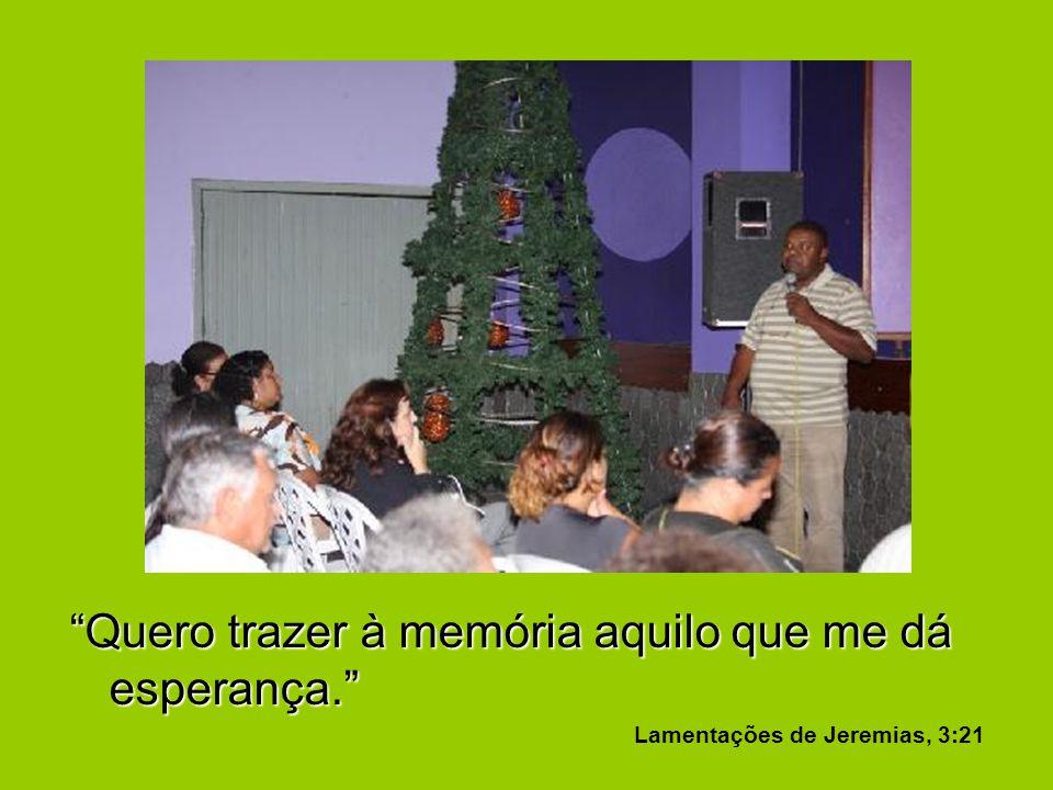 Quero trazer à memória aquilo que me dá esperança. Lamentações de Jeremias, 3:21