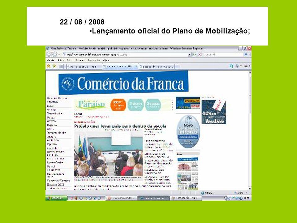 22 / 08 / 2008 Lançamento oficial do Plano de Mobilização;
