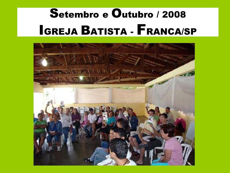 S etembro e O utubro / 2008 I GREJA B ATISTA - F RANCA/SP