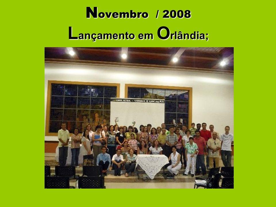 N ovembro / 2008 L ançamento em O rlândia;