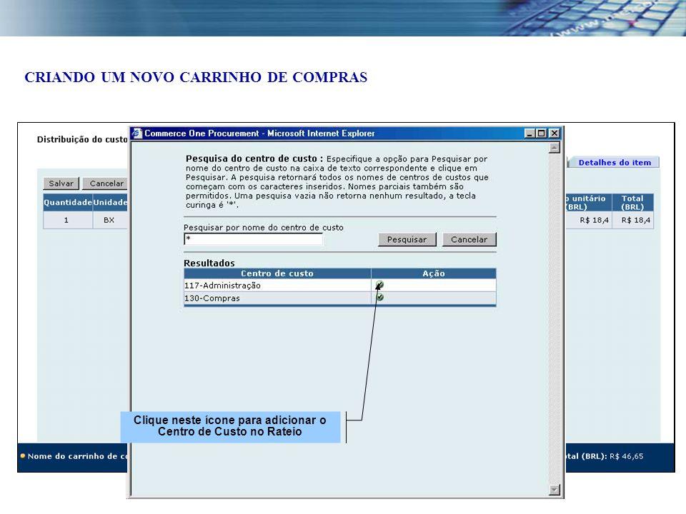 Clique neste ícone para adicionar o Centro de Custo no Rateio CRIANDO UM NOVO CARRINHO DE COMPRAS