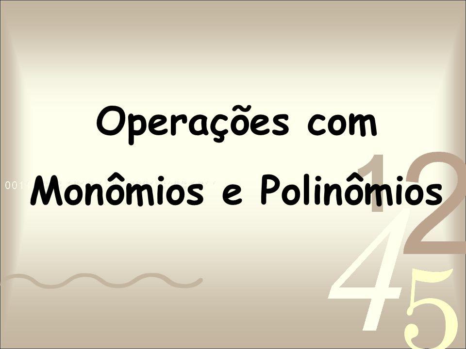 Opera ç ões com Monômios e Polinômios