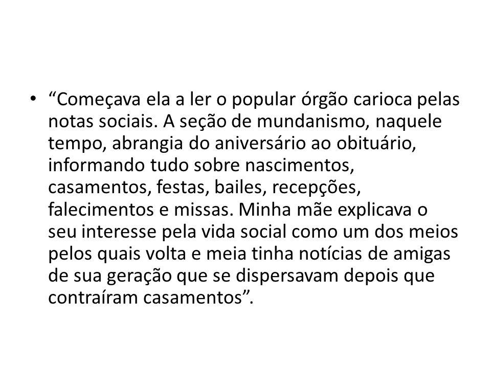 """""""Começava ela a ler o popular órgão carioca pelas notas sociais. A seção de mundanismo, naquele tempo, abrangia do aniversário ao obituário, informand"""
