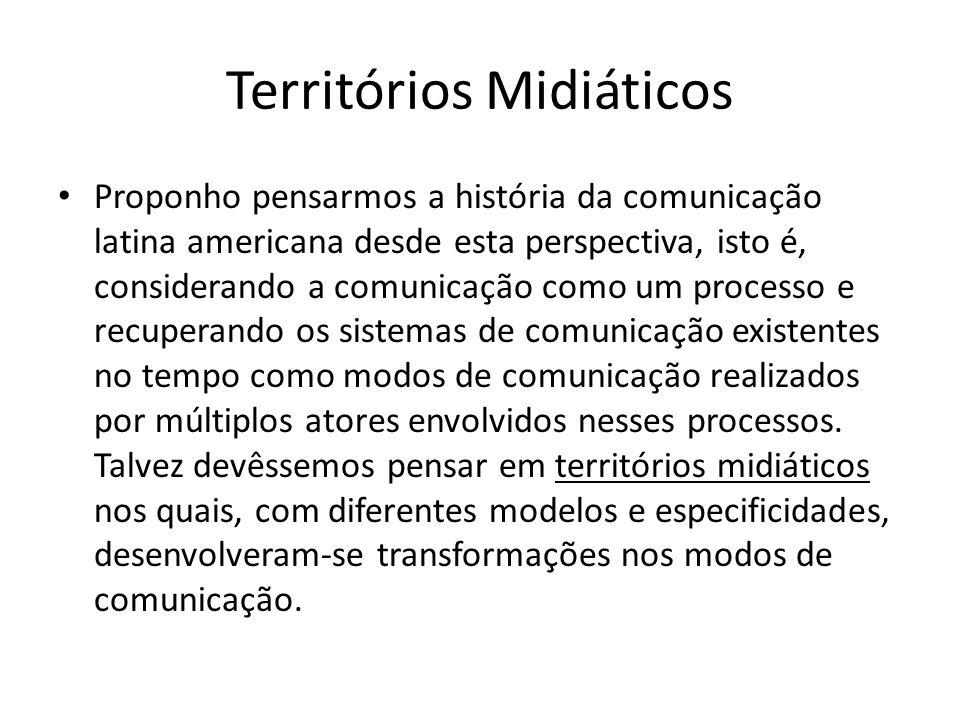 Territórios Midiáticos Proponho pensarmos a história da comunicação latina americana desde esta perspectiva, isto é, considerando a comunicação como um processo e recuperando os sistemas de comunicação existentes no tempo como modos de comunicação realizados por múltiplos atores envolvidos nesses processos.