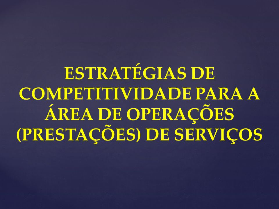 ESTRATÉGIAS DE COMPETITIVIDADE PARA A ÁREA DE OPERAÇÕES (PRESTAÇÕES) DE SERVIÇOS