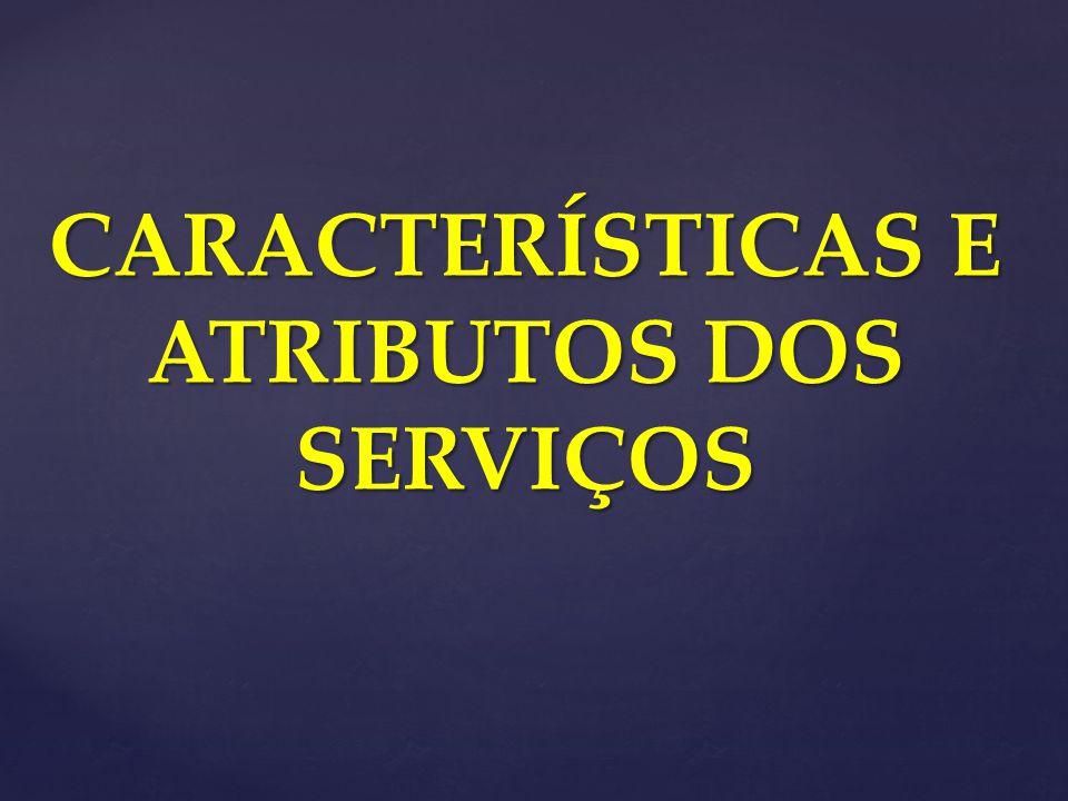 CARACTERÍSTICAS E ATRIBUTOS DOS SERVIÇOS