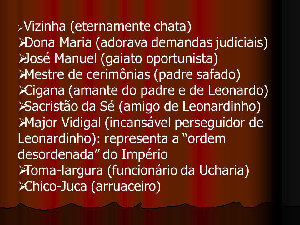  Vizinha (eternamente chata)  Dona Maria (adorava demandas judiciais)  José Manuel (gaiato oportunista)  Mestre de cerimônias (padre safado)  Cig
