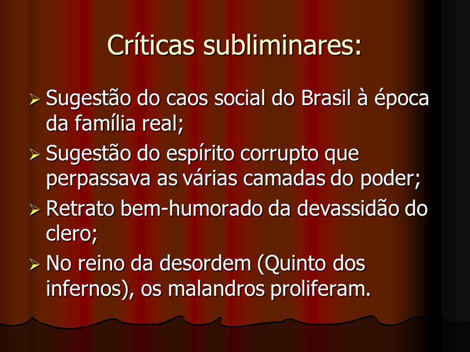 Críticas subliminares:  Sugestão do caos social do Brasil à época da família real;  Sugestão do espírito corrupto que perpassava as várias camadas d