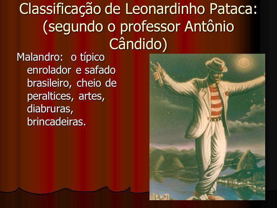 Classificação de Leonardinho Pataca: (segundo o professor Antônio Cândido) Malandro: o típico enrolador e safado brasileiro, cheio de peraltices, arte