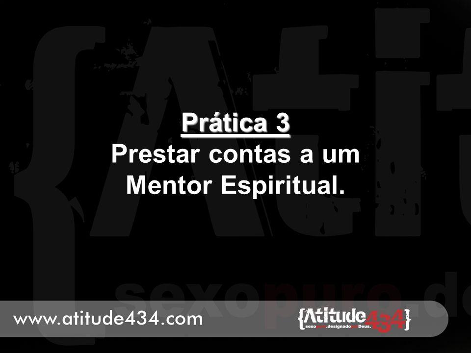 Prática 3 Prática 3 Prestar contas a um Mentor Espiritual.