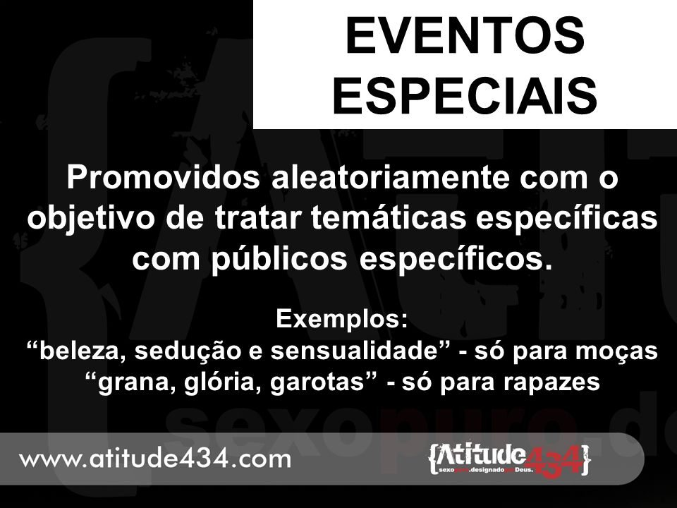 """EVENTOS ESPECIAIS Promovidos aleatoriamente com o objetivo de tratar temáticas específicas com públicos específicos. Exemplos: """"beleza, sedução e sens"""