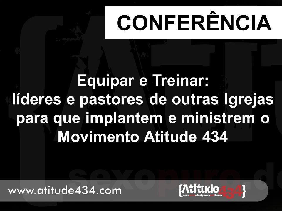 CONFERÊNCIA Equipar e Treinar: líderes e pastores de outras Igrejas para que implantem e ministrem o Movimento Atitude 434